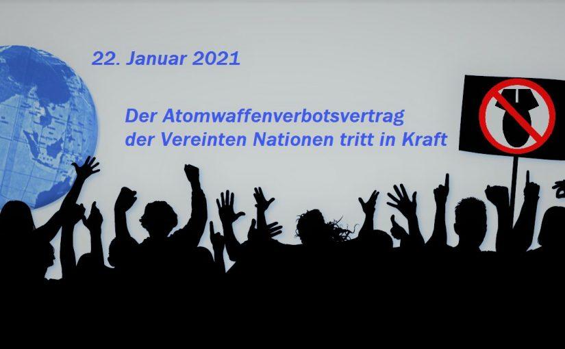 22.01.2021: Der Atomwaffenverbotsvertrag der Vereinten Nationen tritt in Kraft